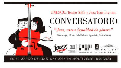 """""""Jazz, arte e igualdad de género"""": Conversatorio presentado por Jazz Tour, UNESCO y el Teatro Solís"""