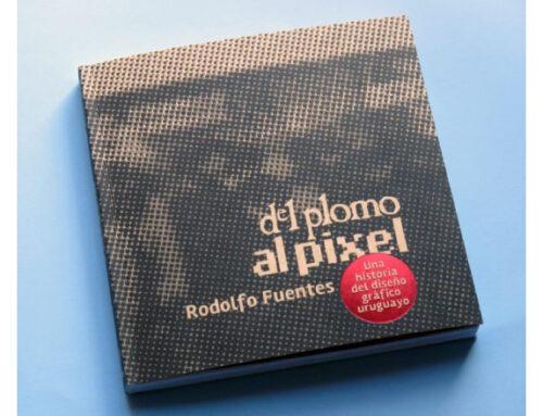 Del Plomo al Píxel, el libro del diseñador Rodolfo Fuentes que reúne a los protagonistas del diseño gráfico de Uruguay